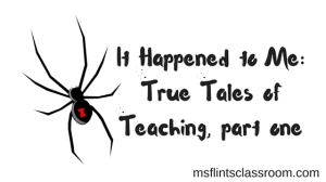 It Happened to Me- True Tales of Teaching, part one